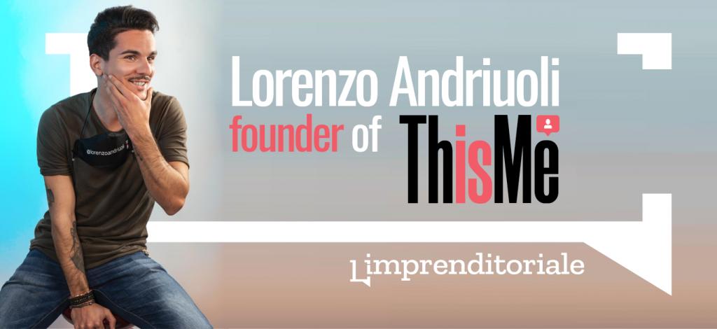 """""""Iniziare a puntare su sé stessi è il primo passo di un lungo cammino"""": Lorenzo Andriuoli racconta ThisIsMe"""